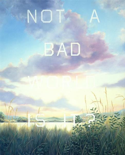 Not A Bad World, Is It?, 1984 - Edward Ruscha